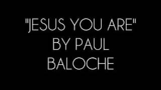 Watch Paul Baloche Jesus You Are video