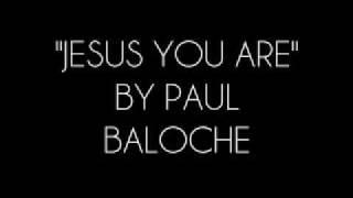 """""""Jesus You Are"""" - Paul Baloche"""
