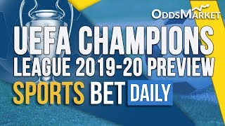 Champions League 2019 20 Preview | Ucl Predictions, Betting Odds & Betting Tips