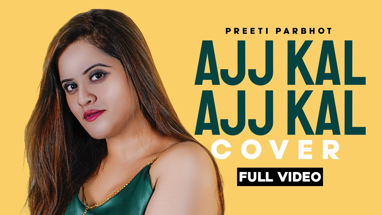 Ajj Kal Ajj Kal ( Cover Song ) | Preeti Parbhot | Latest Punjabi Songs 2020 | Brand B