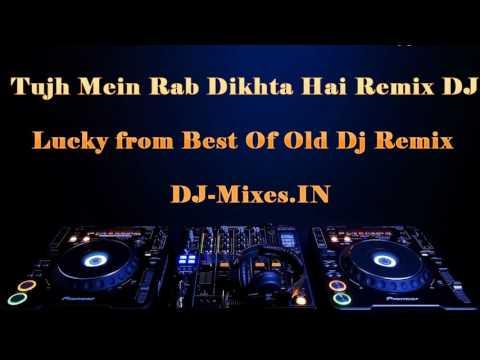 Tujh Mein Rab Dikhta Hai Remix DJ Lucky || Best Of Old Dj Remix (Dj-Mixes.IN)