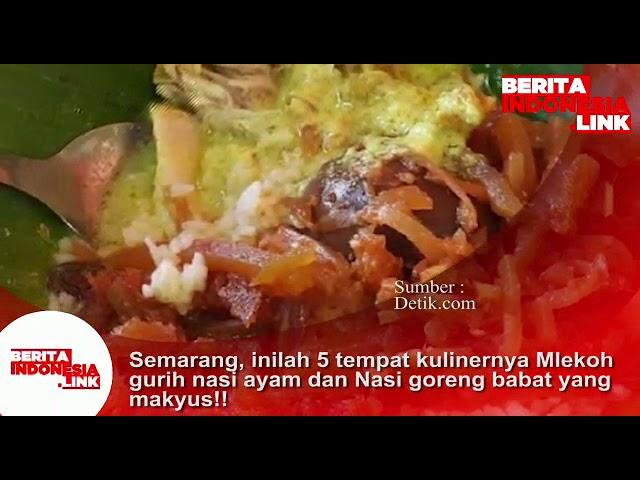 Semarang; inilah 5 tempat kuliner Mlekoh gurih nasi ayam dan Nasi goreng babat yang Maknyuss!!