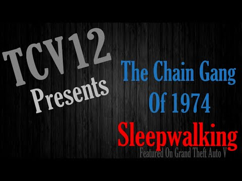 The Chain Gang Of 1974 -  Sleepwalking - Lyrics