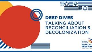 Women Deliver Satellite Sessions: Deep Dives Talking about Reconciliation and Decolonization