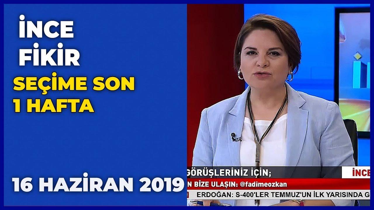 İnce Fikir - Fadime Özkan | Özlem Zengin | Öznur Çalık | Barış Ertem | 16 Haziran 2019