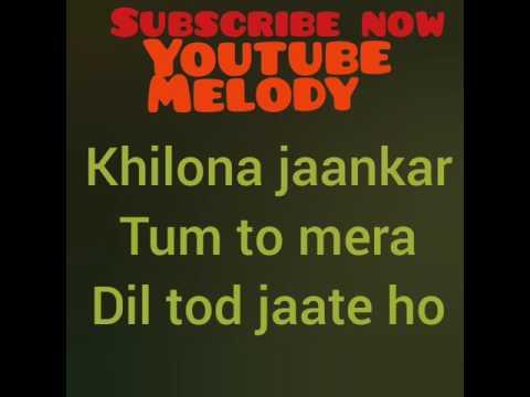 Khilona jaankar Tum to mera Dil tod jaate how