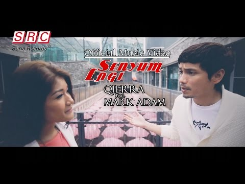 Qierra feat. Mark Adam - Senyum Lagi (Official Music Video - HD )
