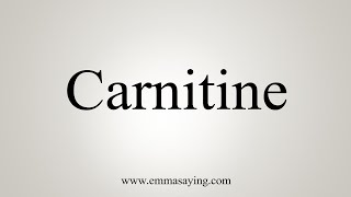 How To Say Carnitine