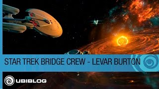 Star Trek Bridge Crew - Levar Burton on Stepping Back on to the Bridge of a Starship