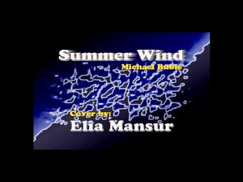 Summer Wind - Michael Buble (Cover by: Elia Mansur)