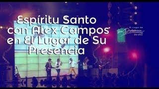 Espíritu Santo con Alex Campos en El Lugar de Su Presencia HD