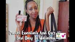 Travel Essentials And Our Last Day In Watamu 🏝 💕