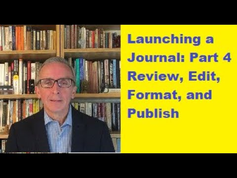 Launching a Journal: Part 4: Review, Edit, Format, and Publish.