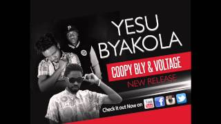 Yesu Byakola by Coopy Bly and Voltage. OFFICIAL AUDIO