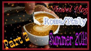 Travel Vlog : Rome /Italy Summer 2018