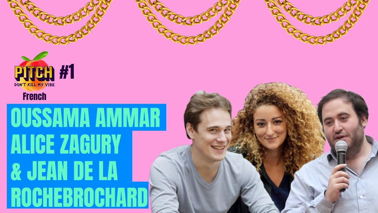 Pitch Don't Kill My Vibe #1 [FR] with Oussama Ammar, Alice Zagury & Jean de La Rochebrochard