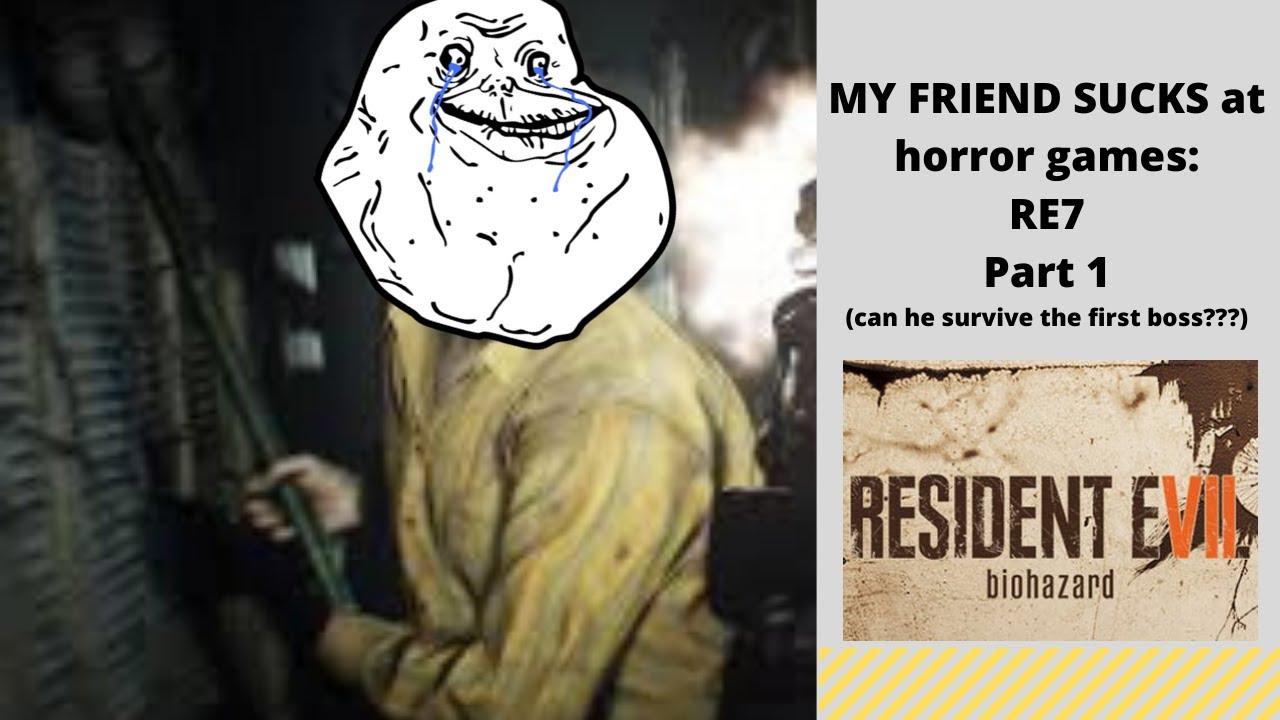 My friend SUCKS at horror games: Resident Evil 7 Pt.1