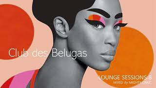 Club des Belugas - Lounge Sessions 8 #cocktail #lounge #nujazz #brazillianbeats #clubdesbelugas
