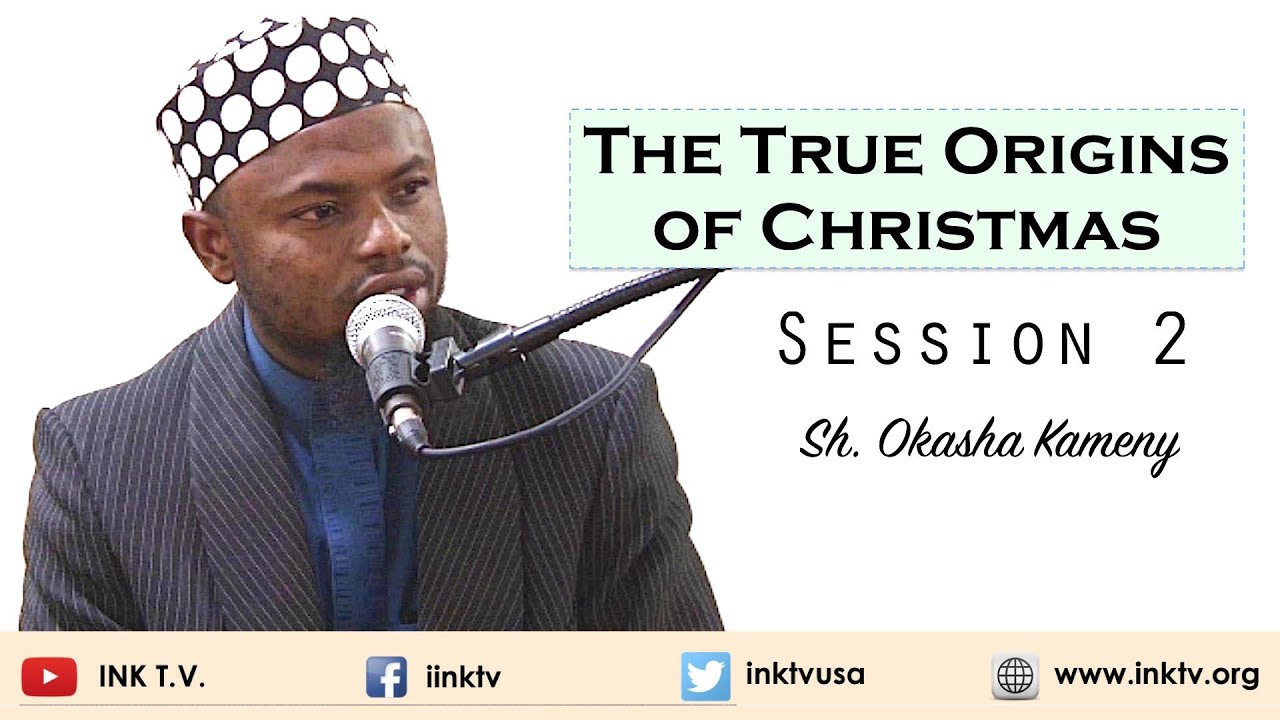 The True Origins of Christmas | Session 2 | Sh. Okasha Kameny ...