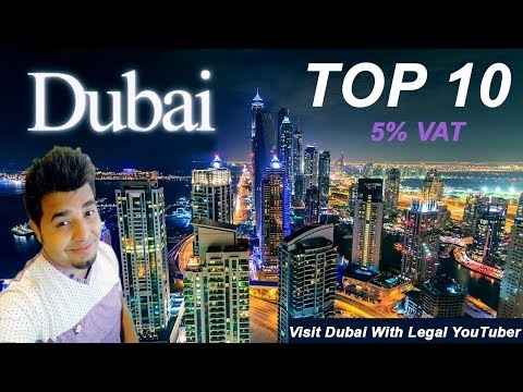 Top 10 Dubai Places | Visit Dubai By Legal YouTuber | 5% Vat 2018-2019
