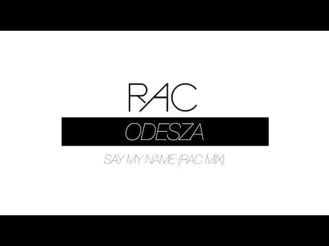 ODESZA - Say My Name (RAC Mix)