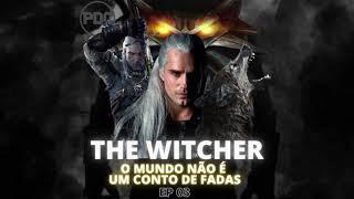 Episódio 03 - The Witcher : O mundo não é um conto de fadas.