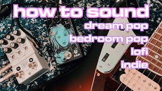 How to sound DREAM POP/INDIE with Guitar Pedals