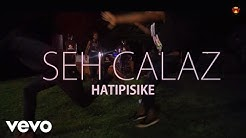 Seh Calaz - Hatipisike (Official Video)