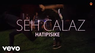 Download Seh Calaz - Hatipisike (Official ) MP3 song and Music Video
