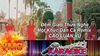 Đêm Giao Thừa Nghe Một Khúc Dân Ca Remix KARAOKE - CAO LUÂN VŨ [Official MV]