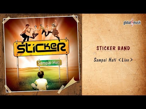 Sticker Band - Sampai Hati (Official Live Video)