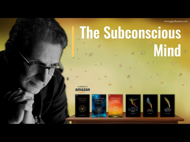 The Subconscious Mind ~ Gian Kumar