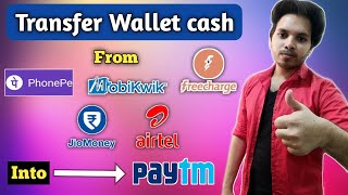 ( Trick ) How to transfer Wallet cash from Mobikwik , PhonePe, freeCharge, Jio money to paytm accoun