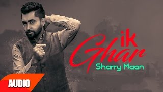 Ik Ghar ( Full Audio Song) | Sharry Mann | Punjabi Audio Songs | Speed Records