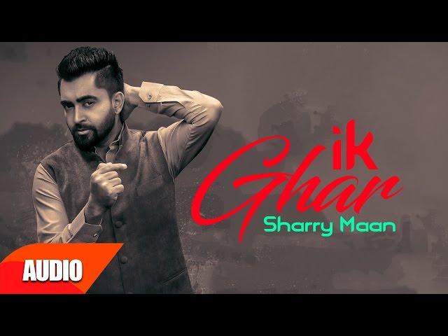 Ik Ghar ( Full Audio Song )   Sharry Mann   Punjabi Audio Songs   Speed Records