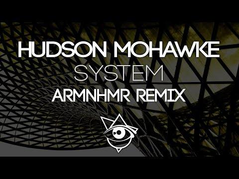 Hudson Mohawke - System (ARMNHMR Remix)