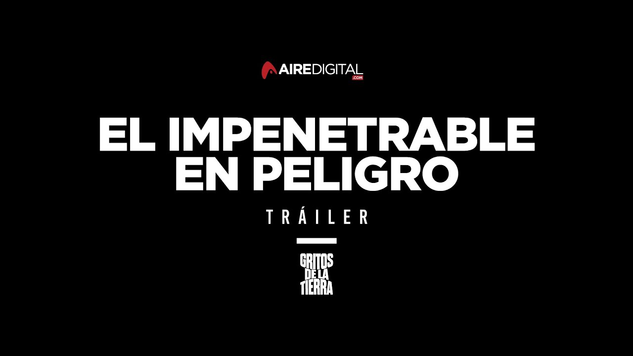 "TRAILER - ""El Impenetrable en Peligro"""