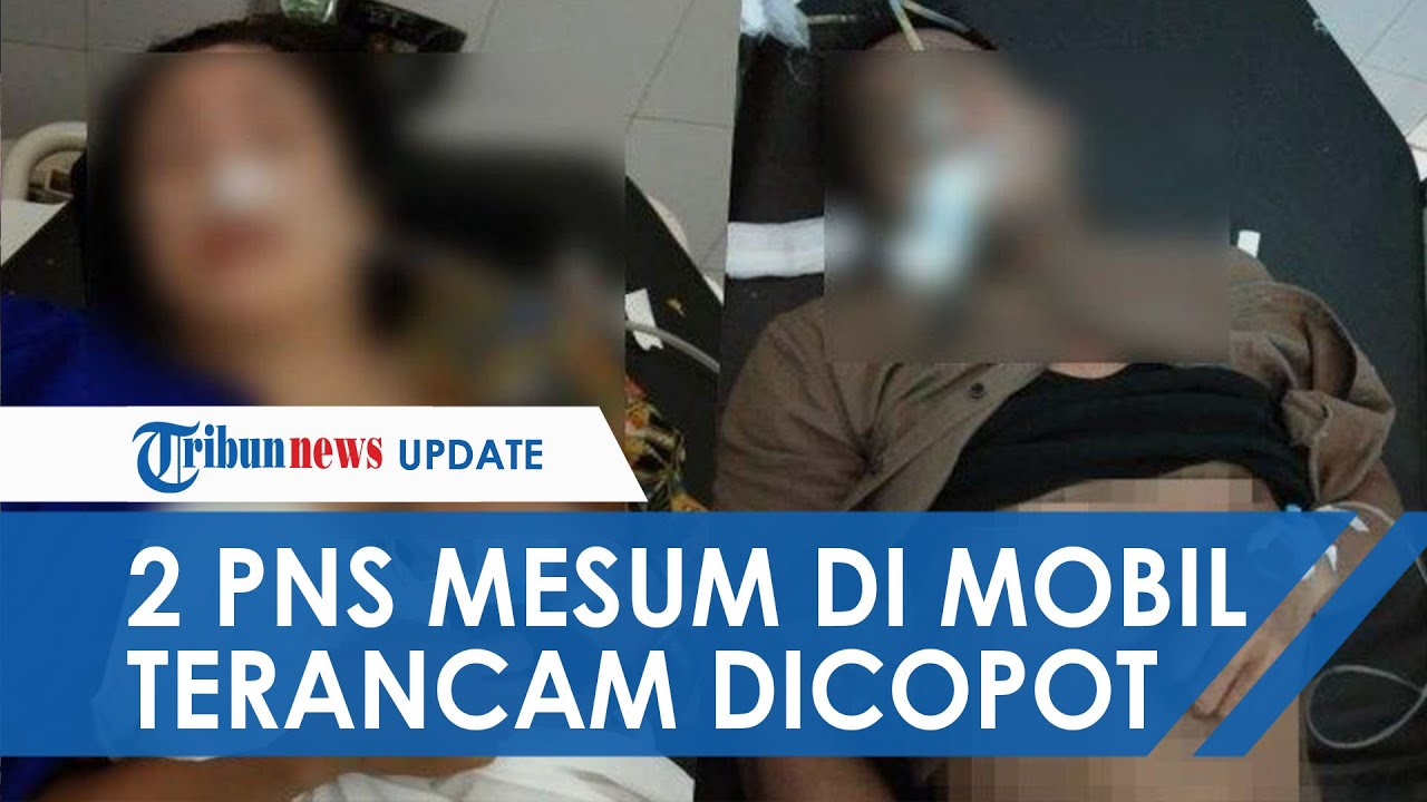 Download Nasib Dua PNS yang Tepergok Mesum di Dalam Mobil dan Pingsan Setengah Telanjang, Terancam Dicopot