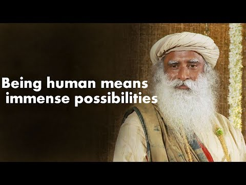 Sadhguru- Being human means more possibilities