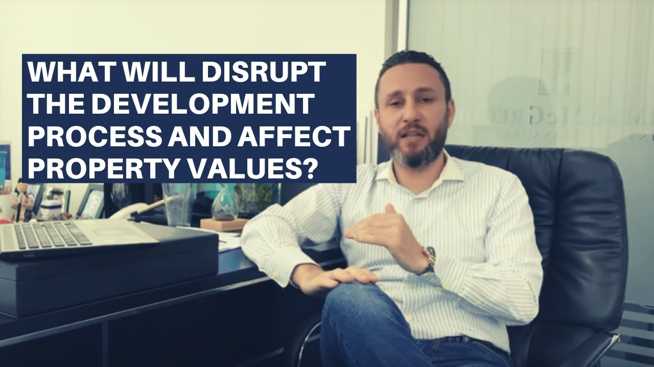 What will disrupt the development process and affect property values?