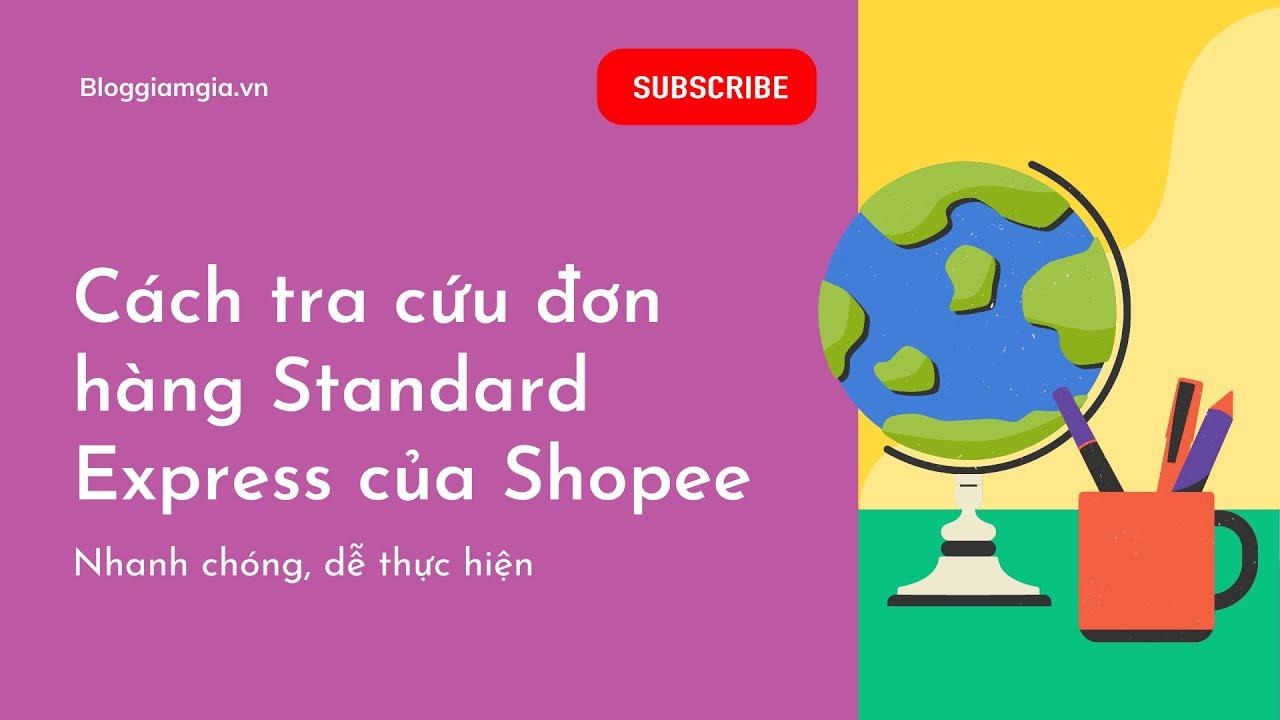 Cách tra cứu đơn hàng Standard Express của Shopee. Hướng dẫn chi tiết nhất