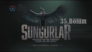 SUNGURLAR - Bölüm 35 (Uzun Versiyon)
