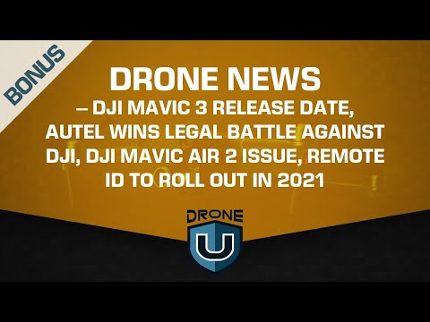 Drone News – DJI Mavic 3 Release Date, Autel Wins Lawsuit Against DJI, Remote ID To Roll Out In 2021