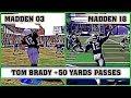TOM BRADY long passes [MADDEN NFL 03 - MADDEN NFL 18]