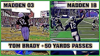 TOM BRADY long passes [MADDEN NFL 03 - MADDEN NFL 18]