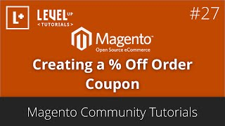 Magento Community Tutorials #27 - Creating a % Off Order Coupon