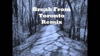 Break From Toronto Remix