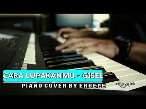 Cara Lupakanmu - Gisel || Piano Cover by ergepe