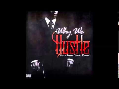 Matt Reed ~ Why We Hustle (Feat. Geezy Dinero)