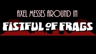 Axel Messes Around In: Fistful of Frags [The Wild Wild BS]